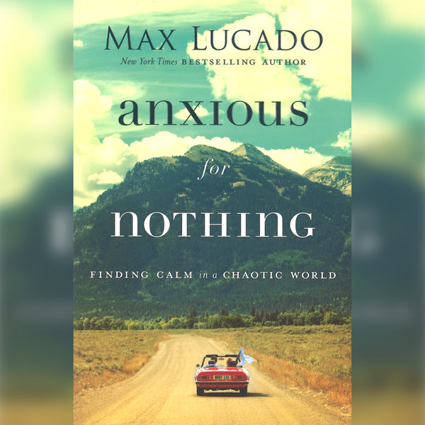 Anxious for Nothing: Finding Calm in a Chaotic World, Paperback, English