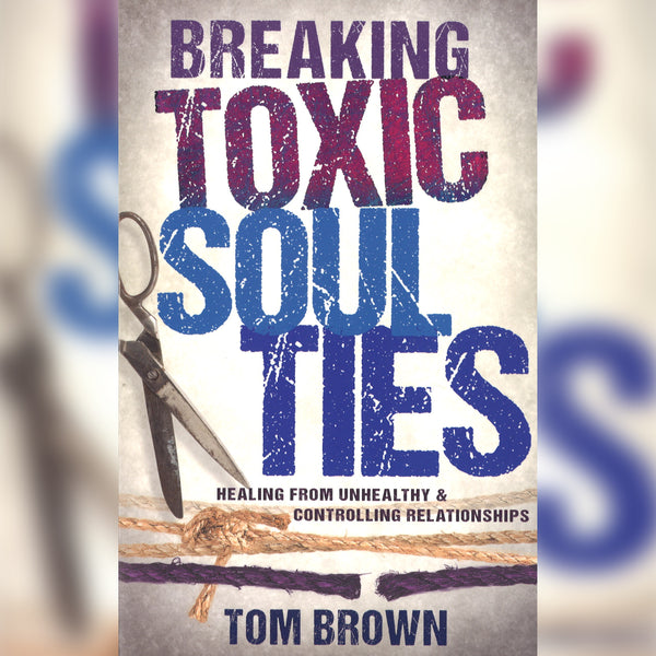 Breaking Toxic Soul Ties, Paperback, English