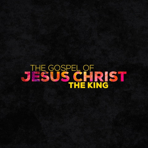 20140622 The Gospel Of Jesus Christ, The King, MP3, English