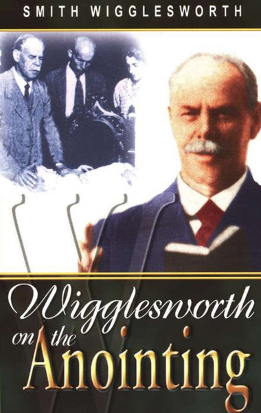 Smith Wigglesworth on the Anointing, Paperback, English