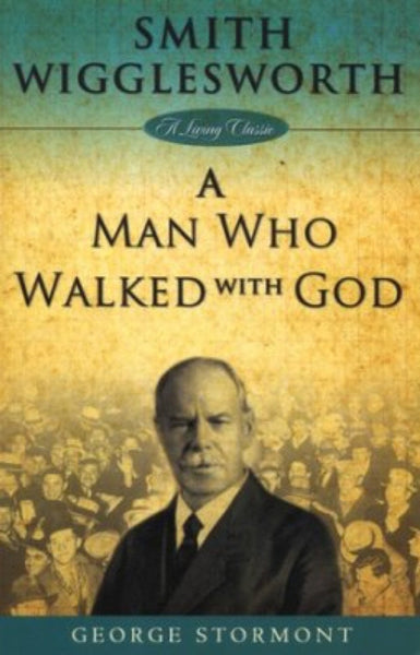 Smith Wigglesworth: A Man Who Walked with God, Paperback, English