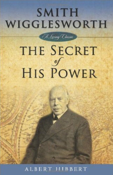Smith Wigglesworth: The Secret of His Power, Paperback, English