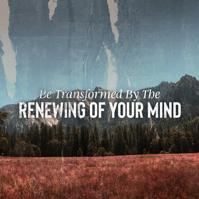 20190216 Be Transformed By The Renewing Of Your Mind, MP3, English