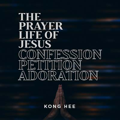 20200307 The Prayer Life of Jesus-Confession, Petition, Adoration, MP3, English