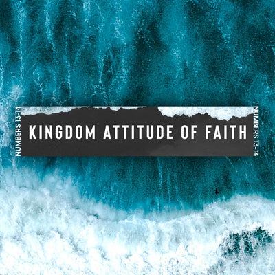 20180901 Numbers 13-14: Kingdom Attitude Of Faith, MP3, English