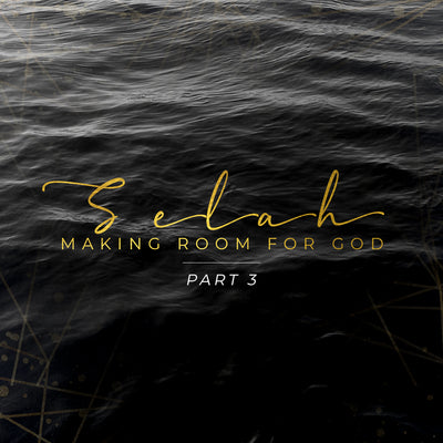 20190224 Selah - Making Room For God (Part 3), MP3, English