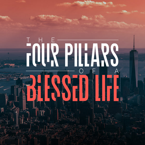 20180526 The Four Pillars Of A Blessed Life - Part 1, MP3, English