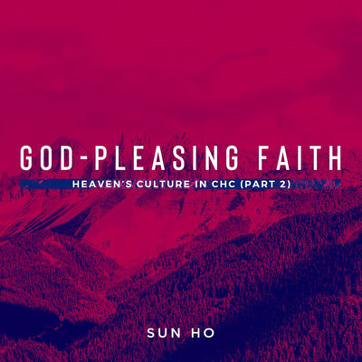 20181111 Heaven's Culture In CHC (Part 2): God-Pleasing Faith, MP3, English