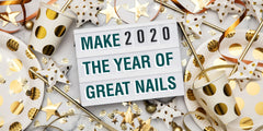 Make 2020 the Year of Great Nails