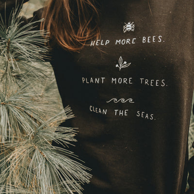 Help More Bees, Plant More Trees, Clean the Seas. - Organic Crew Sweatshirt