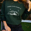 There Is No Planet B - Crew Sweatshirt