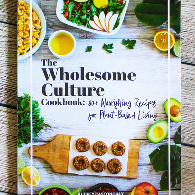The Wholesome Culture Cookbook : 80+ Nourishing Recipes For Plant-Based Living