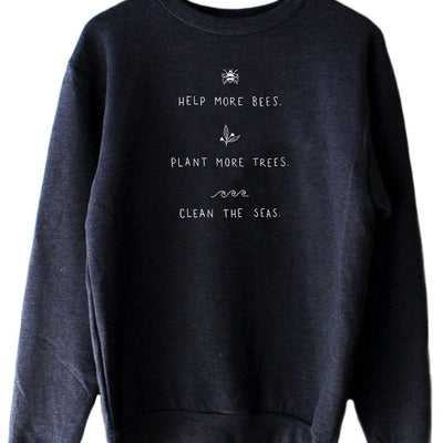 Sweatshirt - Help More Bees, Plant More Trees, Clean The Seas. - Organic Unisex Crew Sweatshirt