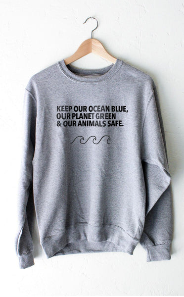 Keep Our Ocean Blue, Our Planet Green & Our Animals Safe - Unisex Crew Sweatshirt