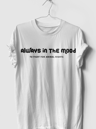 T-Shirts - Always In The Mood To Fight For Animal Rights - T-Shirt