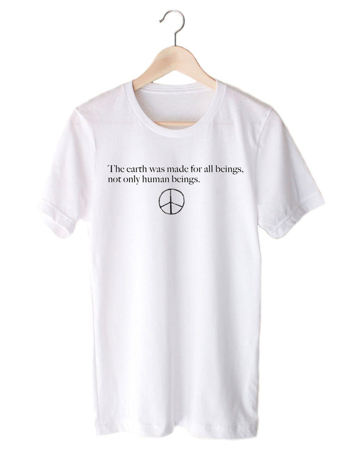 T-Shirts - The Earth Was Made For All Beings, Not Only Humans Being - Tee