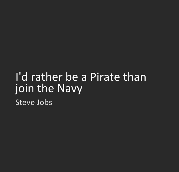 Steve Jobs I would rather be a pirate