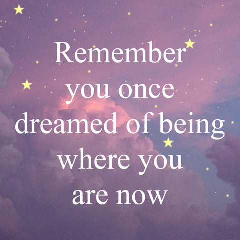 Remember you once dreamed of being where you are now - Inspirational Quotes & Motivational quotes by PI YOGA PANTS