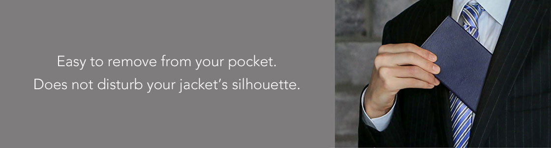 Easy to remove from your pocket. Does not disturb your jacket's silhouette.