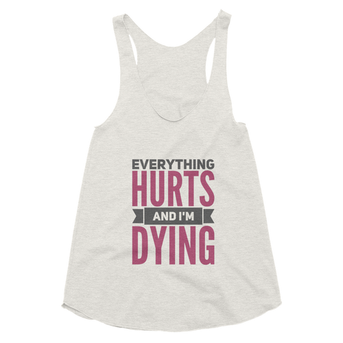 Everything Hurts and I'm Dying Pink Racerback Tank