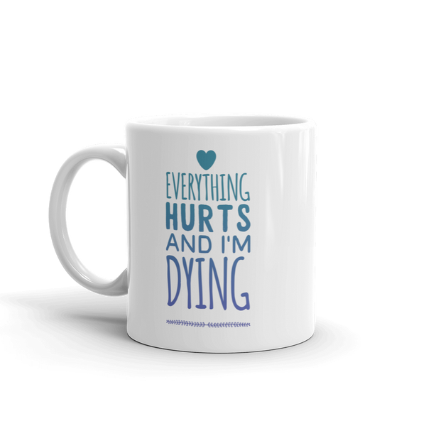 Everything Hurts and I'm Dying Mug