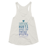Everything Hurts and I'm Dying Blue Racerback Tank