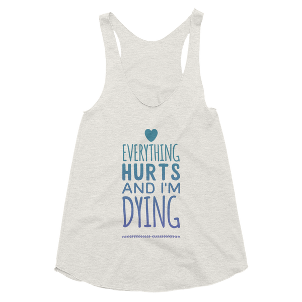 8cdd0a1ede2ac Everything Hurts and I m Dying Blue Racerback Tank
