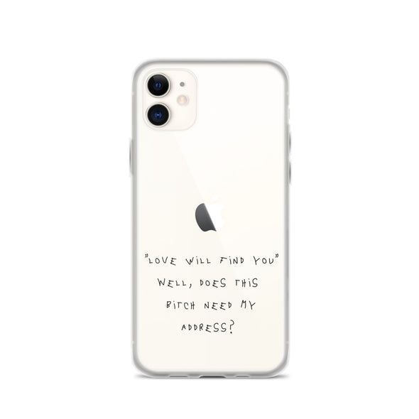 """Love Will Find You"" Well Does This Bicth Need My Address? iPhone Case"