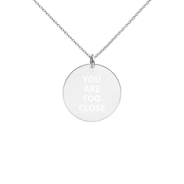 You Are Too Close Engraved Silver Disc Necklace