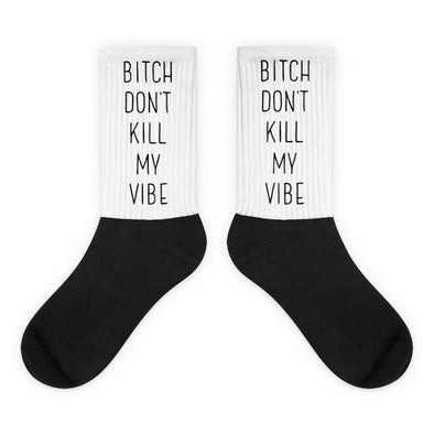 Bitch Don't Kill My Vibe Socks