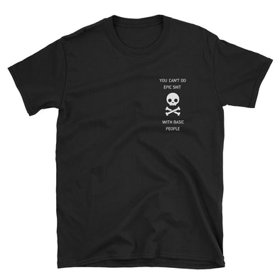You Can't Do Epic Shit With Basic People Unisex T-Shirt