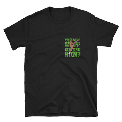 Where Were You When We Were Getting High Unisex T-Shirt