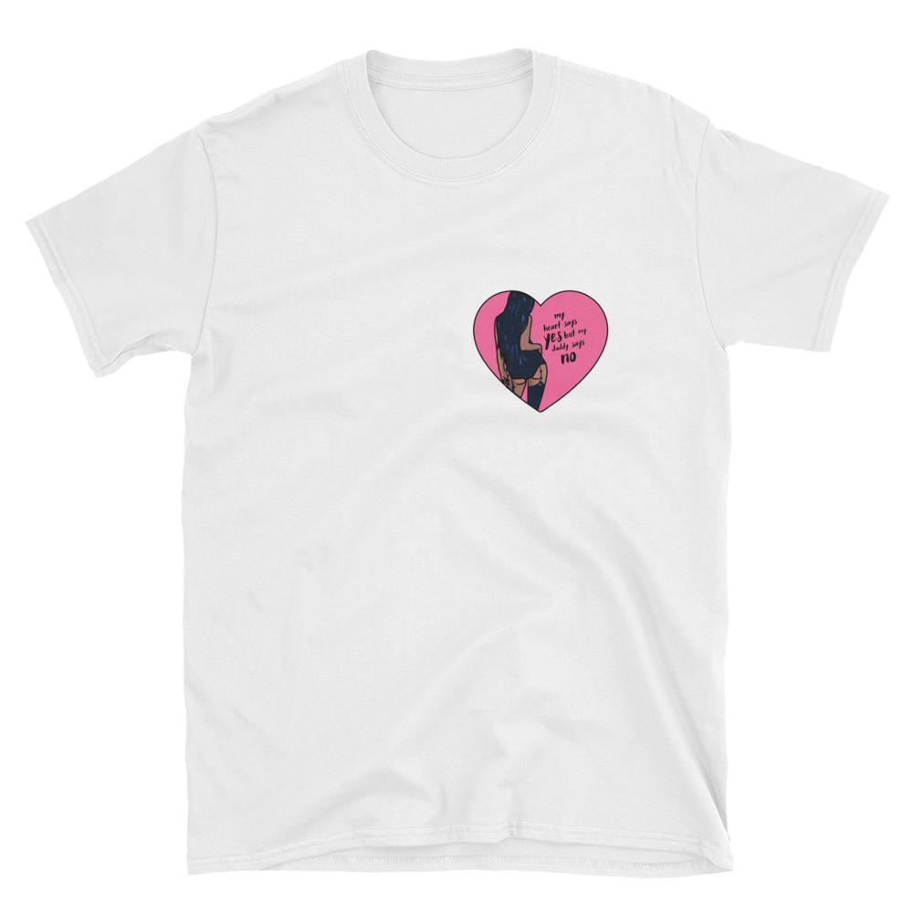 83f51500fe0 My Heart Says Yes But My Daddy Says No Unisex T-Shirt – creeplikeme