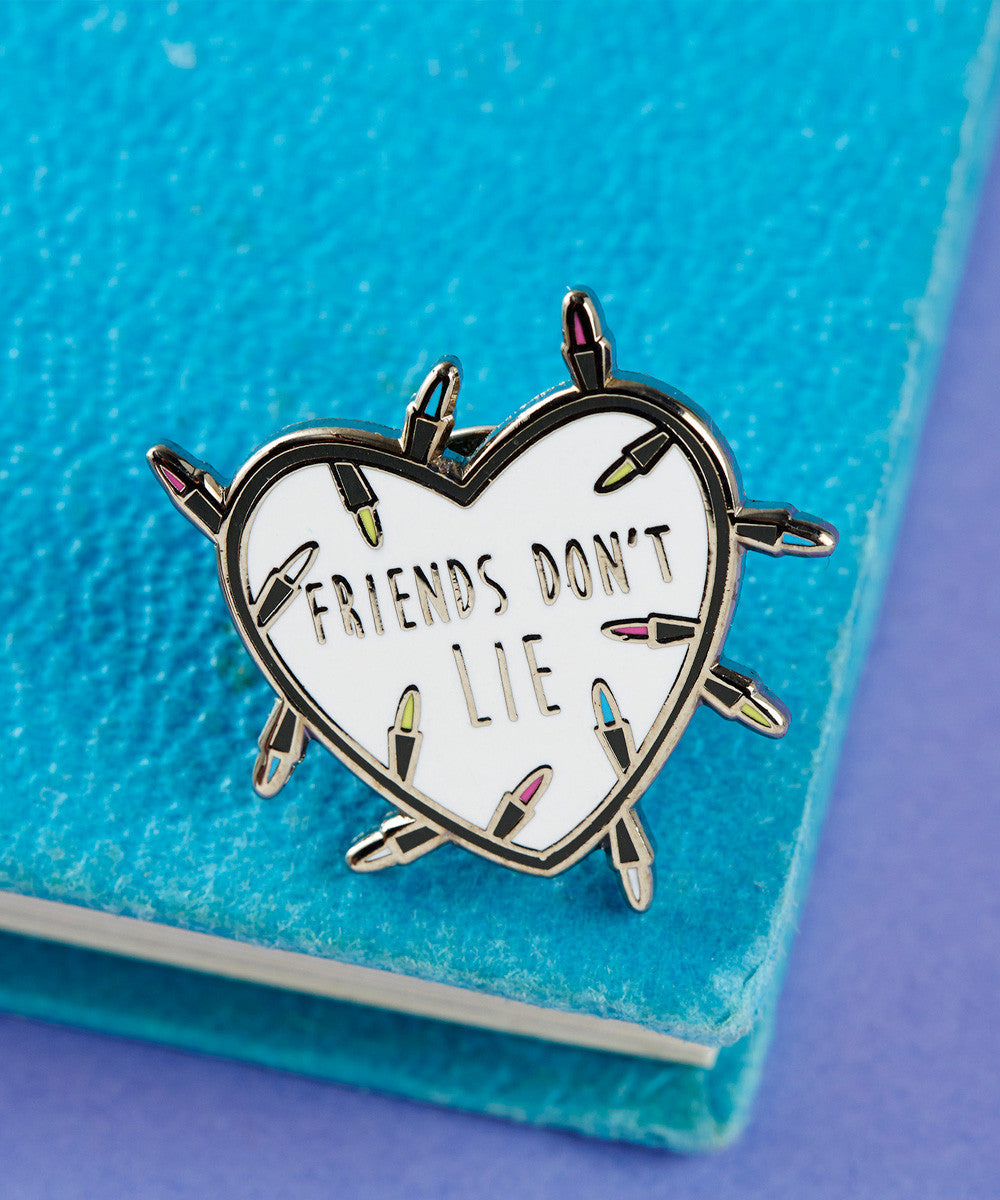 FRIENDS DON'T LIE PIN