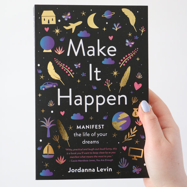 Make it Happen, Manifest the Life of your Dream