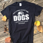 Tee All I Care About Are Dogs And Like Maybe 3 People And Football Black Tee