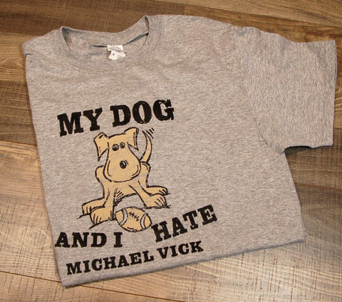 My Dog Hates Micheal Vick Tee
