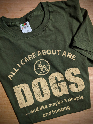 Tee All I Care About Are Dogs And like Maybe 3 People And Hunting Mens Tee