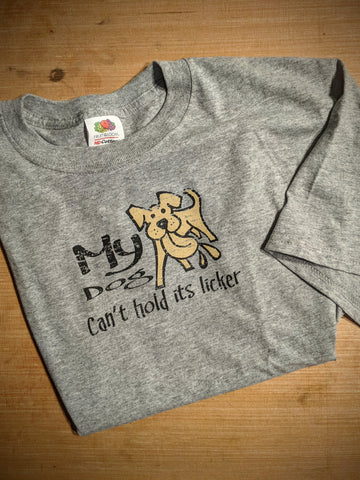Tee My Dog Can't Hold It's Licker Men's Tee