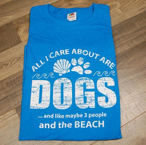 All I Care About Are Dogs And like Maybe 3 People And The Beach Tee