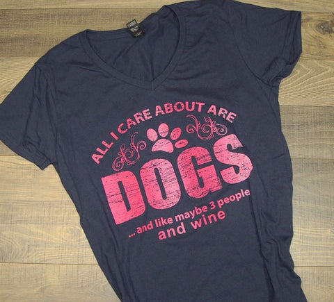 All I Care About Are Dogs And Like Maybe 3 People And Wine V-Neck Womens Tee