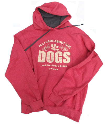 All I Care About Are Dogs And like Maybe 3 People And Wine Hoodie