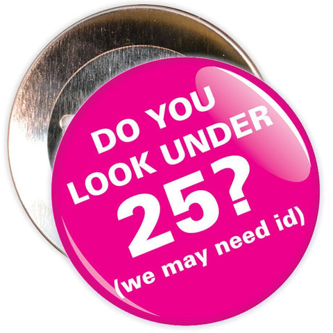 Challenge 25 Badges - Do You Look Under 25? (pink)