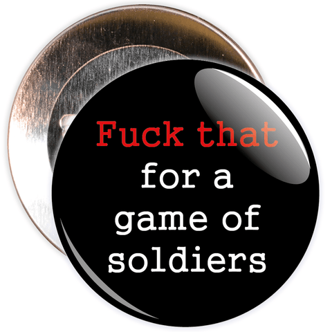Fuck That For A Game Of Soldiers Badge