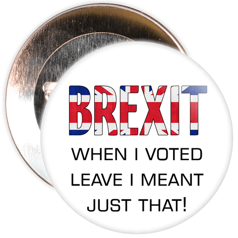 Brexit When I Voted Leave I Meant Just That EU Badge