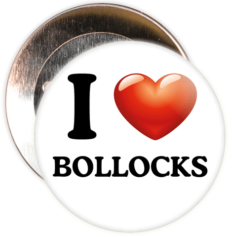 I Love Bollocks Badge