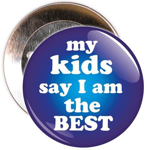 My Kids Say I am The Best Badge
