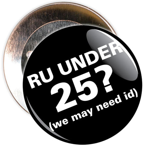 Challenge 25 Badges - R U Under 25? (black)