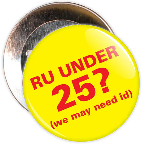 Challenge 25 Badges - R U Under 25? (yellow/red)