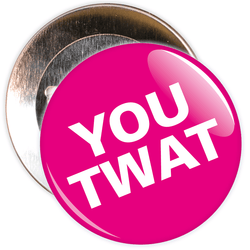 You Twat Badge